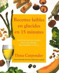Recettes faibles en glucides en 15 minutes : Recettes instantanÿ©es pour des dÿ®ners, des desserts et plus