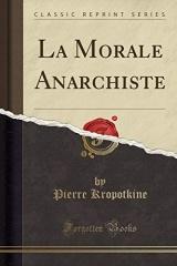 La Morale Anarchiste (Classic Reprint)