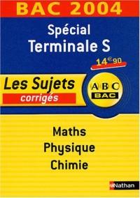 Spécial Terminale S Maths-Physique-Chimie : Les sujets corrigés, Bac 2004