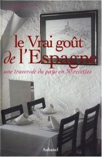 Le Vrai goût de l'Espagne : Une traversée du pays en 50 recettes