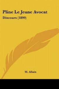 Pline Le Jeune Avocat: Discours (1899)