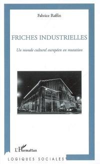 Friches industrielles : Un monde culturel européen en mutation