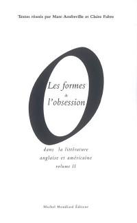 Les formes de l'obsession dans la littérature anglaise et américaine : Volume 2