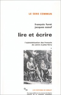 Lire et écrire : L'alphabétisation des français de Calvin à Jules Ferry, tome 1