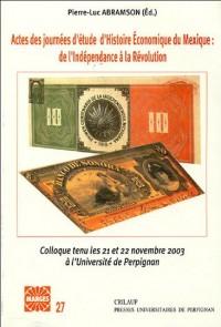 Actes des journées d'étude d'histoire économique du Mexique : de l'Indépendance à la Révolution : Colloque tenu les 21 et 22 novembre 2003 à l'Université de Perpignan