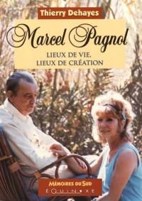 Marcel Pagnol : Lieux de vie, lieux de création