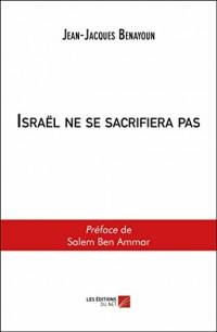Israël Ne Se Sacrifiera Pas