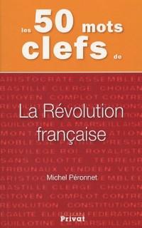 Les 50 mots clefs de : La Révolution française