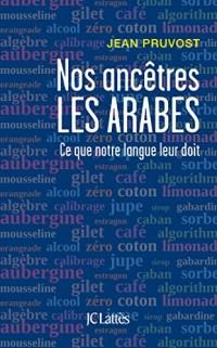 Nos ancêtres les Arabes