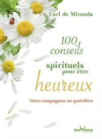 100 conseils spirituels pour être heureux : Votre compagnon au quotidien