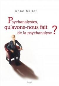 Psychanalystes, qu'avons-nous fait de la psychanalyse ?