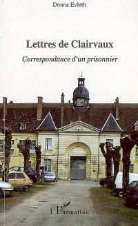 Lettres de Clairvaux : Correspondance d'un prisonnier