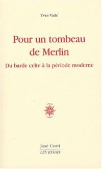 Pour un tombeau de Merlin : Du barde celte à la poésie moderne