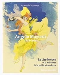 Angelo Mariani 1838-1914 : Le vin de coca et la naissance de la publicité moderne
