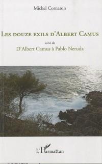 Les douze exils d'Albert Camus : Suivi de D'Albert Camus à Pablo Neruda