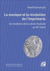 La musique et la révolution de l'imprimerie, les mutations de la culture musicale au XVIe siècle