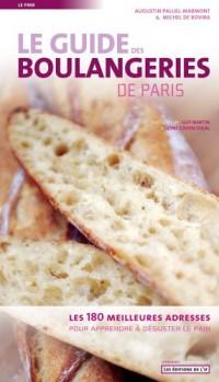 Le Guide des boulangeries de Paris : Les 180 Meilleures Adresses - Pour apprendre à déguster le pain