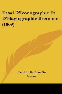 Essai D'Iconographie Et D'Hagiographie Bretonne (1869)