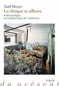 La clinique et ailleurs : Anthropologie et thérapeutique de l'addiction