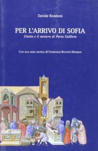 Per l'arrivo di Sofia. Giotto e il mistero di Porta Galliera