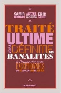 Traité ultime voire définitif des banalités : A l'usage des gens exceptionnels qui ne veulent pas le rester