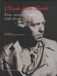 L'Ecole de la liberté : Etre artiste à Paris 1648-1817