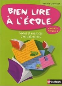 Bien lire à l'école Cycle 2 Niveau 2 : Lire pour apprendre, lire pour créer ; textes et exercices d'entraînements progressifs (avec leurs corrigés)