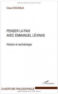 Penser la paix avec emmanuel Lévinas : Histoire et eschatologie