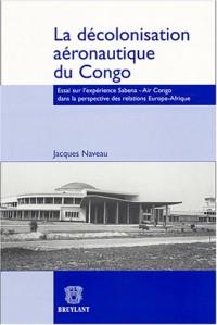 La décolonisation aéronautique du Congo : Essai sur l'expérience Sabena - Air Congo dans la perspective des relations Europe - Afrique