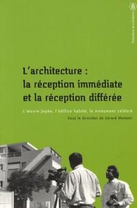 L'architecture : la réception immédiate et la réception différée : L'oeuvre jugée, l'édifice habité, le monument célébré