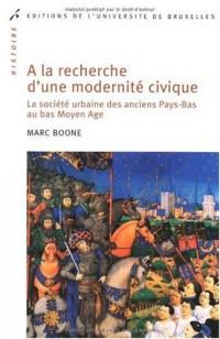 A la recherche d'une modernité civique : La société urbaine des anciens Pays-Bas au bas Moyen Age