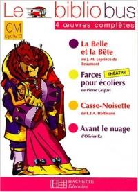 Le Bibliobus CM Cycle 3 Parcours de lecture de 4 oeuvres : La Belle et la Bête ; Farces pour écoliers ; Casse-Noisette ; Avant le nuage