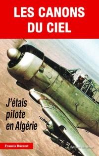 Les canons du ciel : J'étais pilote en Algérie