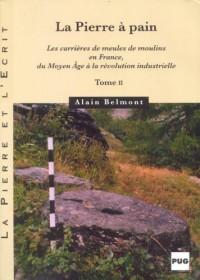 La pierre à pain : Tome 2, Les carrières de meules de moulins en France, du Moyen Age à la révolution industrielle