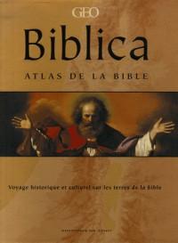 Biblica : Atlas de la Bible - Voyage historique et culturel sur les terres de la Bible