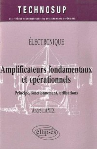 Electronique: Amplificateurs fondamentaux et opérationels : Principe, fonctionnement, utilisations