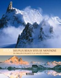 Atlas des plus beaux sites de montagne : Du ballon d'Alsace à la vallée d'Ossau