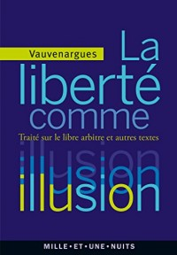 La liberté comme illusion: Traité sur le libre arbitre et autres textes