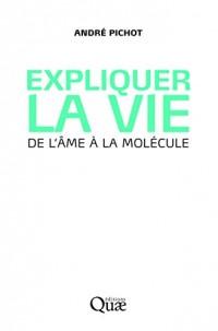 Expliquer la vie : De l'âme à la molécule