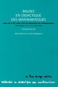 Balises en didactique des mathématiques : Cours de la 12e école d'été de didactique des mathémathiques ; Coprs (Isère) du 20 au 29 août 2003