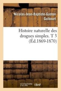Histoire des Drogues Simples T3 ed 1869 1870