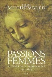 Passions de femmes au temps de la Reine Margot, 1553-1615