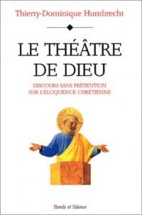 Le Théâtre de Dieu : Discours sans prétention sur l'éloquence chrétienne