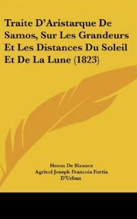 Traite D'Aristarque de Samos, Sur Les Grandeurs Et Les Distances Du Soleil Et de La Lune (1823)