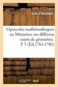 Opuscules mathemathiques  t 5  ed 1761 1780