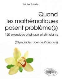 Quand les Mathématiques Posent Problème(s) 120 Exercices Originaux et Stimulants Initiation au Problem Solving (Olympiades Licence Concours)