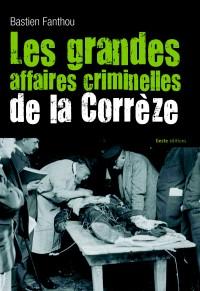 Les Grandes Affaires Criminelles de la Correze