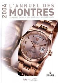L'annuel des montres 2004 : Catalogue raisonné des modèles et des fabricants