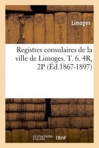 Registres Limoges T6  4r  2 P  ed 1867 1897