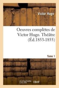Oeuvres de Victor Hugo  T 1  ed 1853 1855